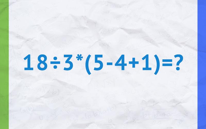 18 : 3 * (5-4+1) =?